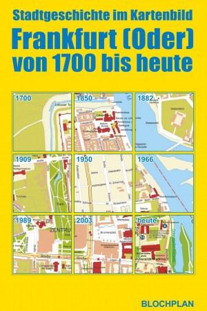 Stadtplanmappe Frankfurt (Oder) von 1700 bis heute – Stadtgeschichte im Kartenbild
